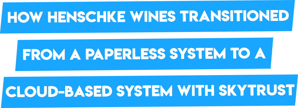 How Henschke Wines transitioned from a paperless system to a cloud-based system with Skytrust